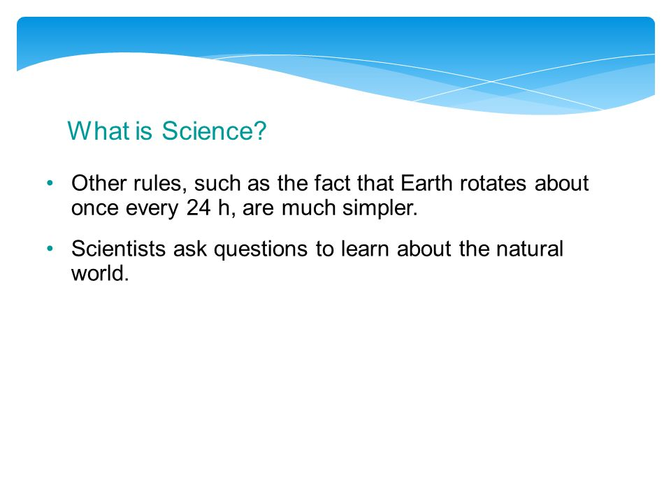 What is Science Other rules, such as the fact that Earth rotates about once every 24 h, are much simpler.