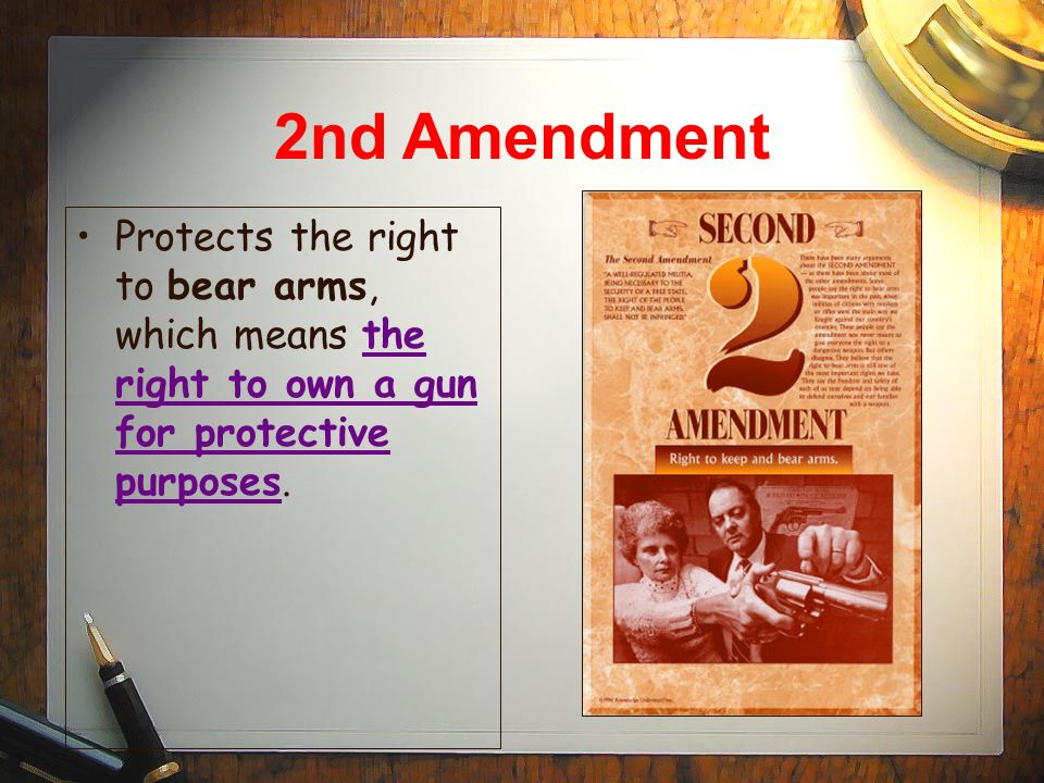 2nd Amendment Protects the right to bear arms, which means the right to own a gun for protective purposes.