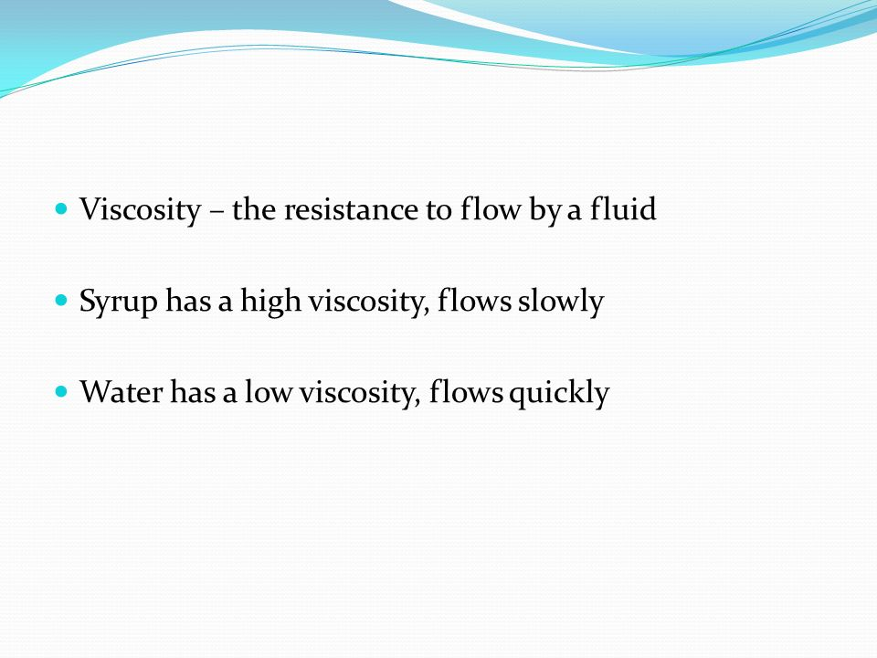 Viscosity – the resistance to flow by a fluid
