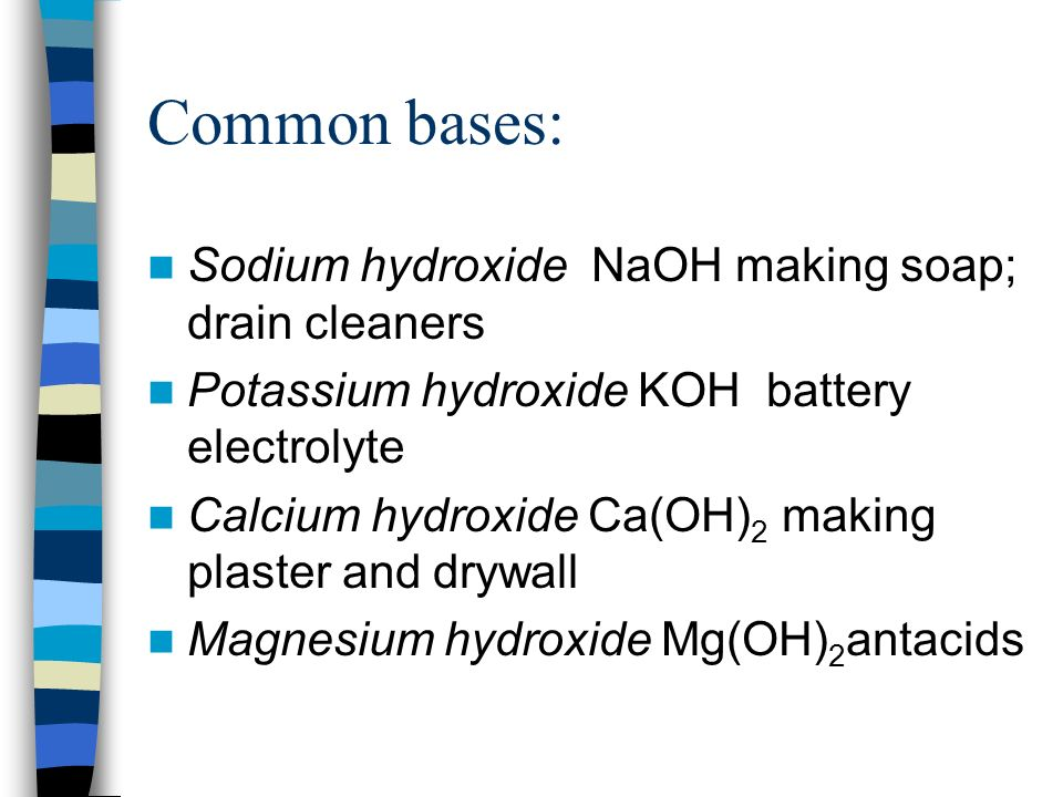 Common bases: Sodium hydroxide NaOH making soap; drain cleaners