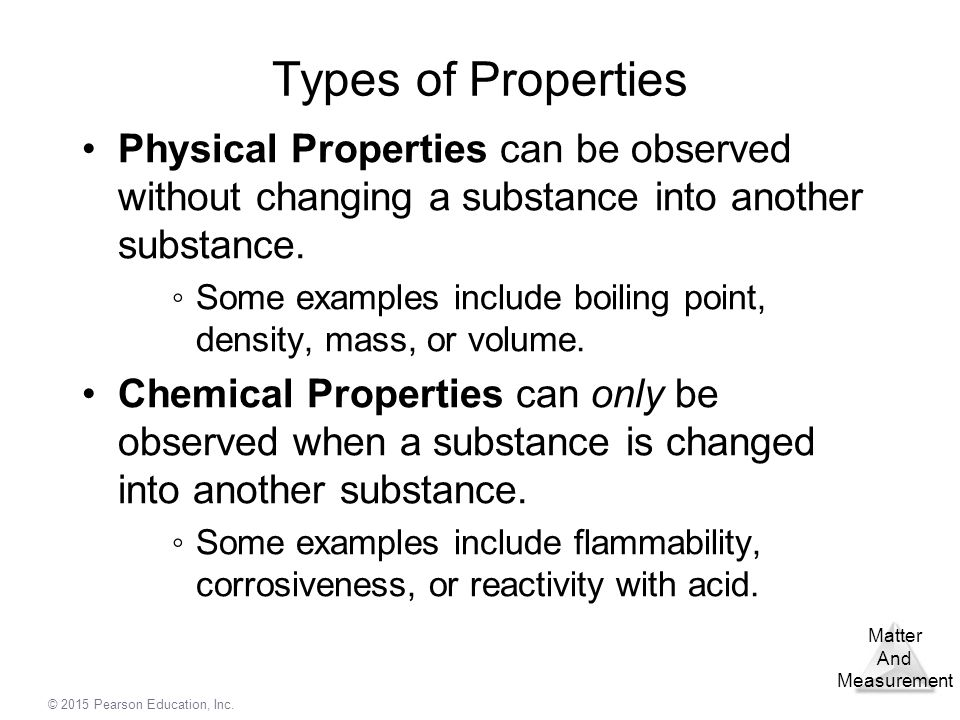 Types of Properties Physical Properties can be observed without changing a substance into another substance.