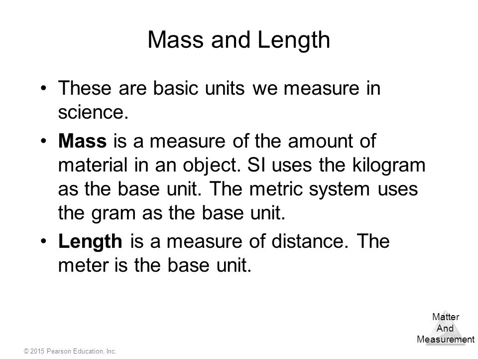 Mass and Length These are basic units we measure in science.