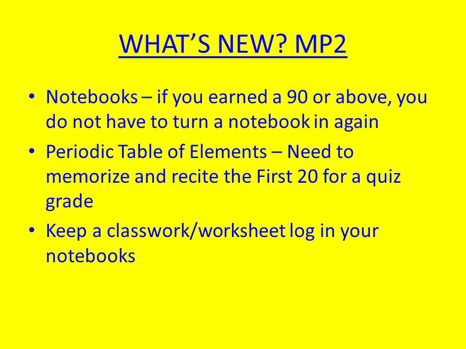 WHAT'S NEW MP2 Notebooks – if you earned a 90 or above, you do not have to turn a notebook in again.