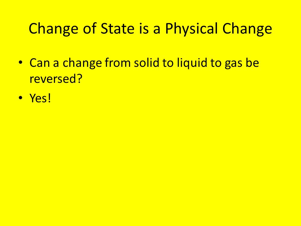 Change of State is a Physical Change
