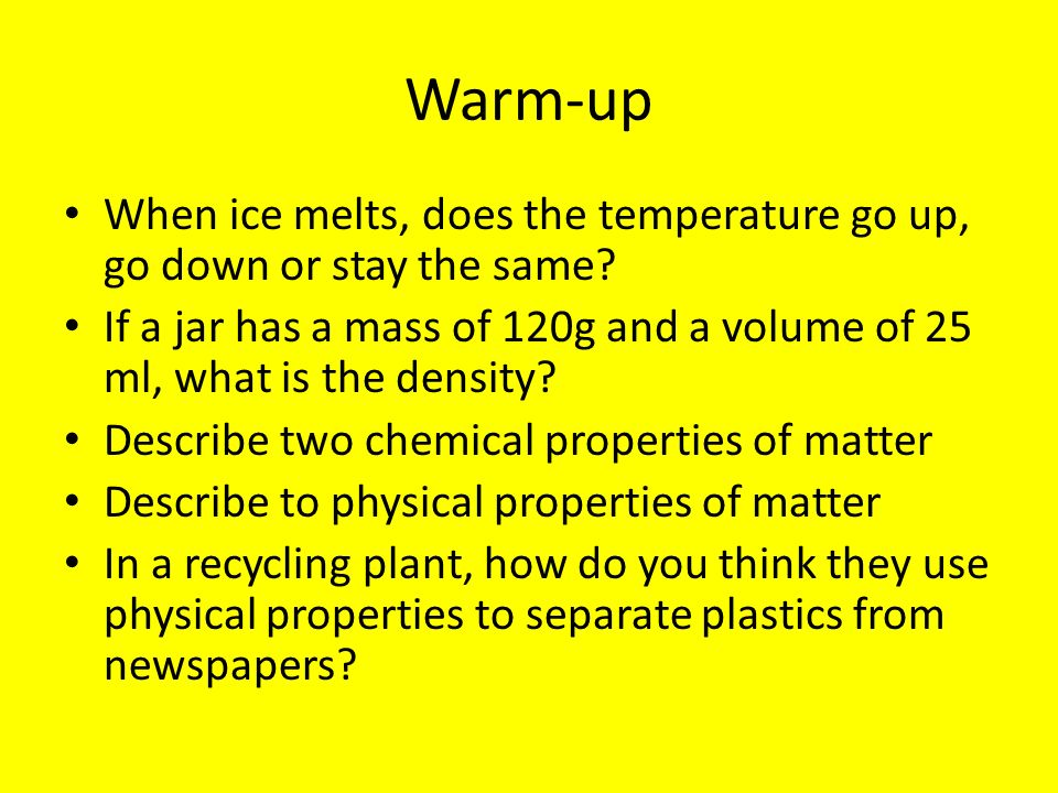 Warm-up When ice melts, does the temperature go up, go down or stay the same