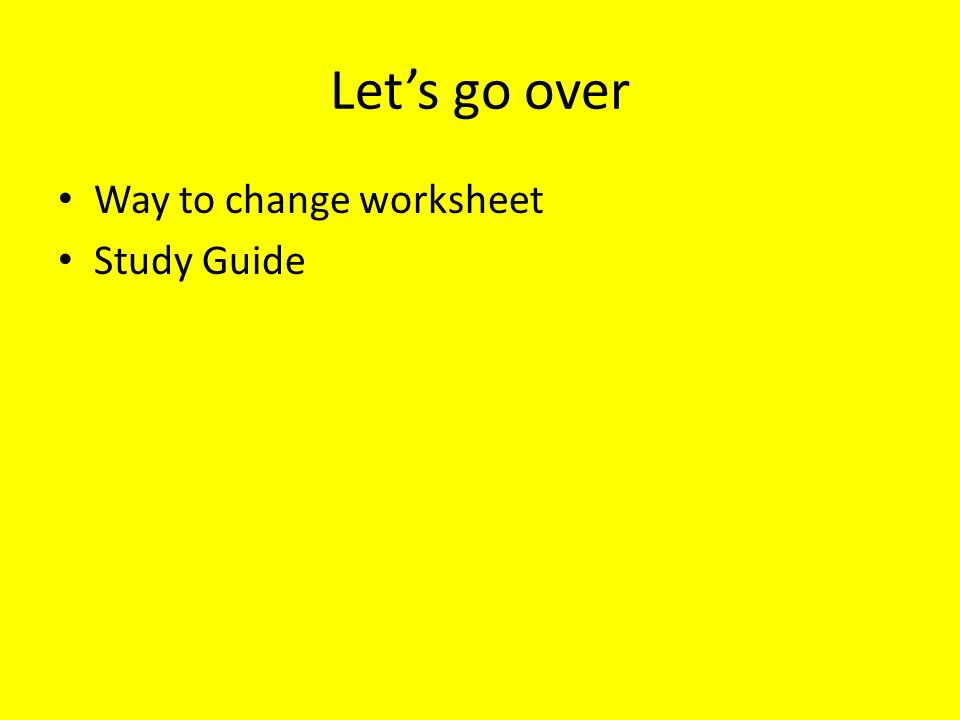 Let's go over Way to change worksheet Study Guide
