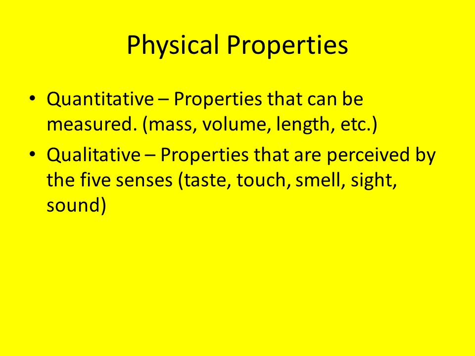 Physical Properties Quantitative – Properties that can be measured. (mass, volume, length, etc.)