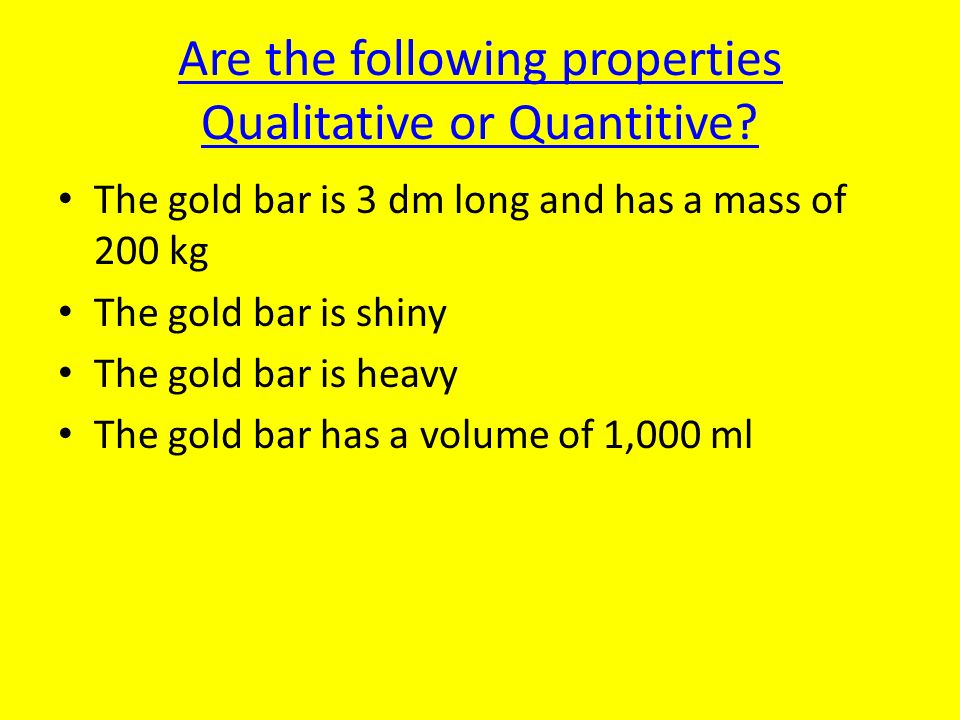 Are the following properties Qualitative or Quantitive