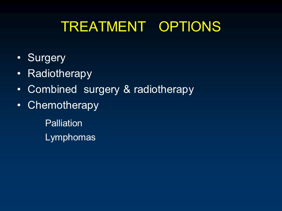 TREATMENT OPTIONS Palliation Surgery Radiotherapy