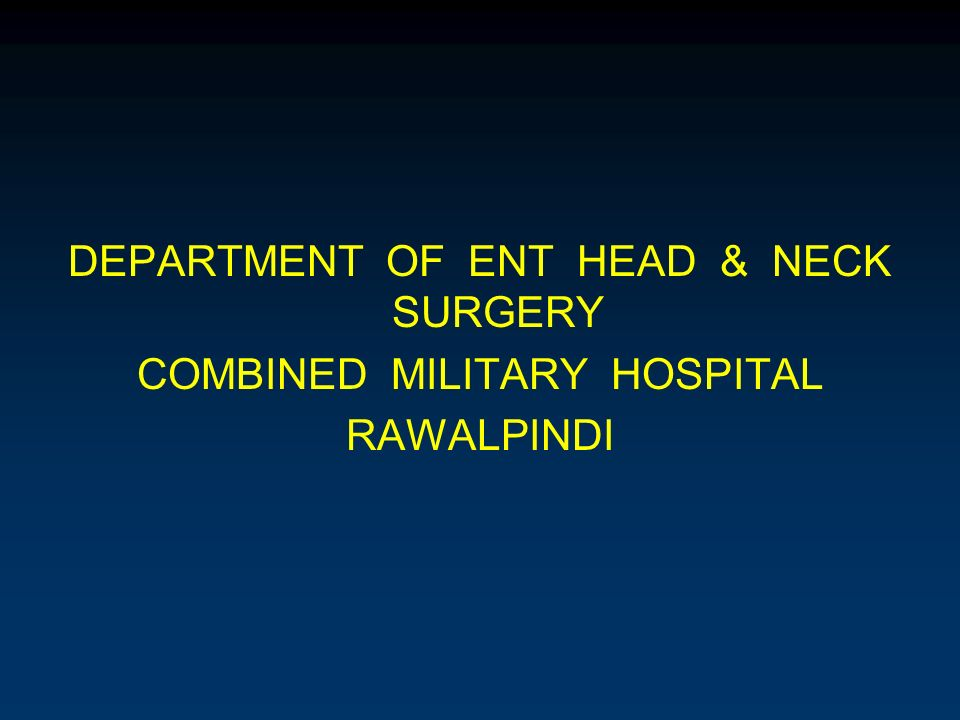 DEPARTMENT OF ENT HEAD & NECK SURGERY COMBINED MILITARY HOSPITAL RAWALPINDI