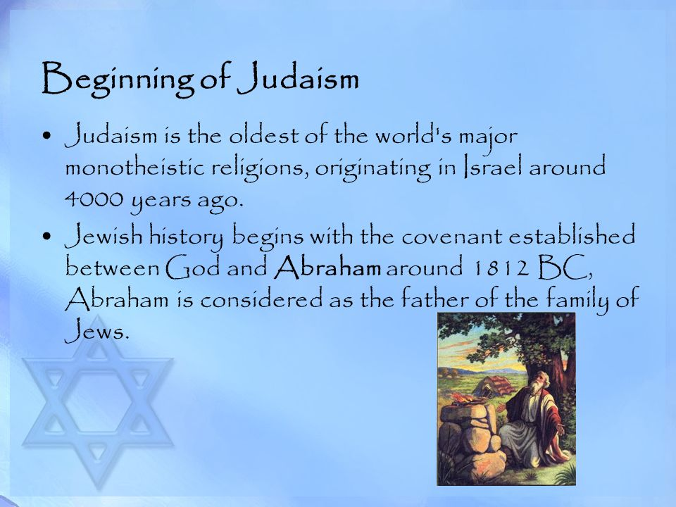 Beginning of Judaism Judaism is the oldest of the world s major monotheistic religions, originating in Israel around 4000 years ago.