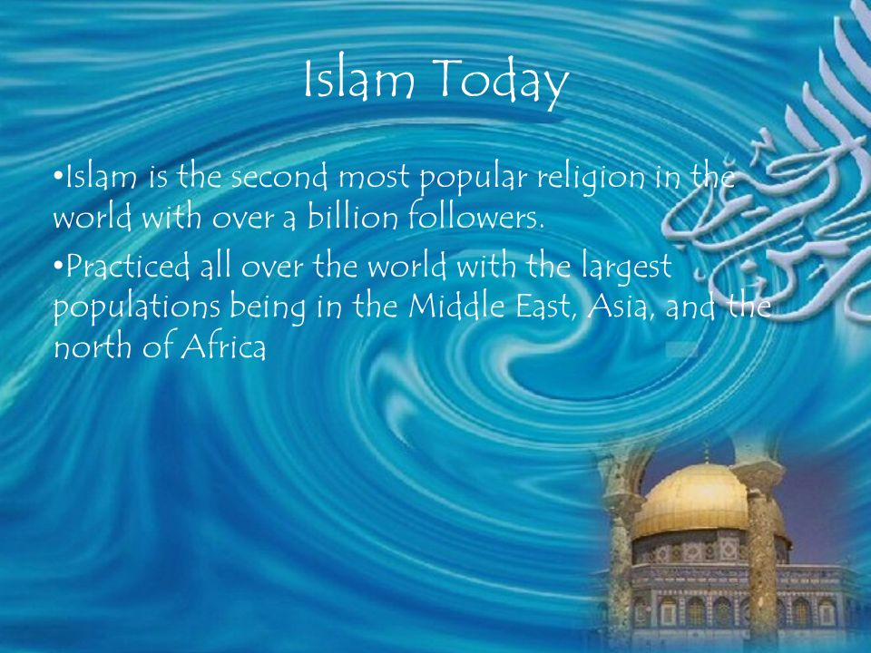 Islam Today Islam is the second most popular religion in the world with over a billion followers.