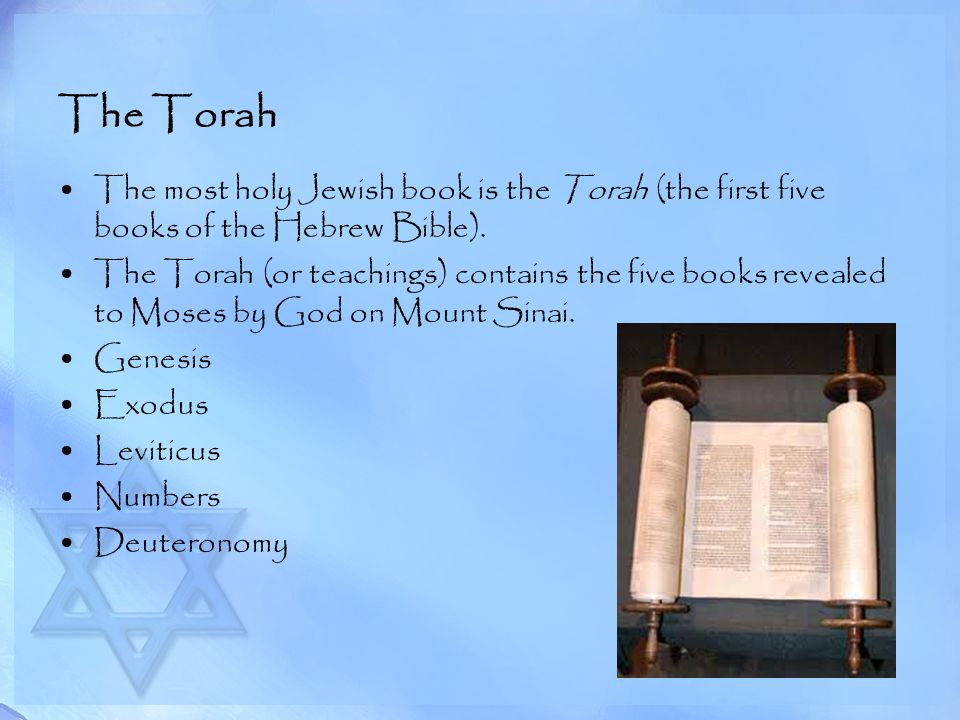 The Torah The most holy Jewish book is the Torah (the first five books of the Hebrew Bible).