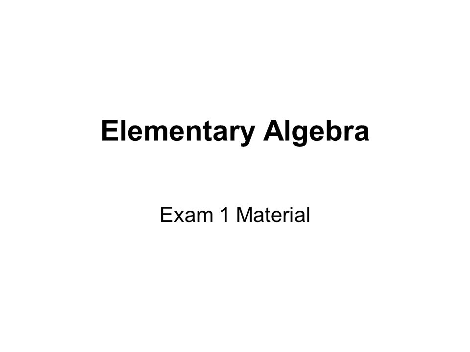 Elementary Algebra Exam 1 Material. - ppt download