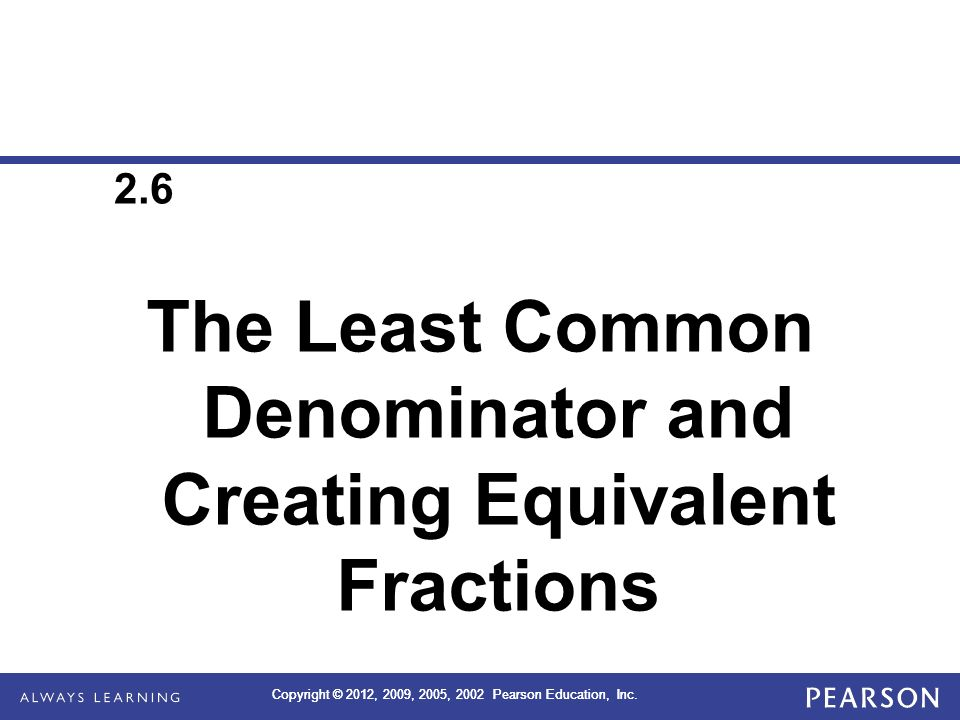 The Least Common Denominator and Creating Equivalent Fractions
