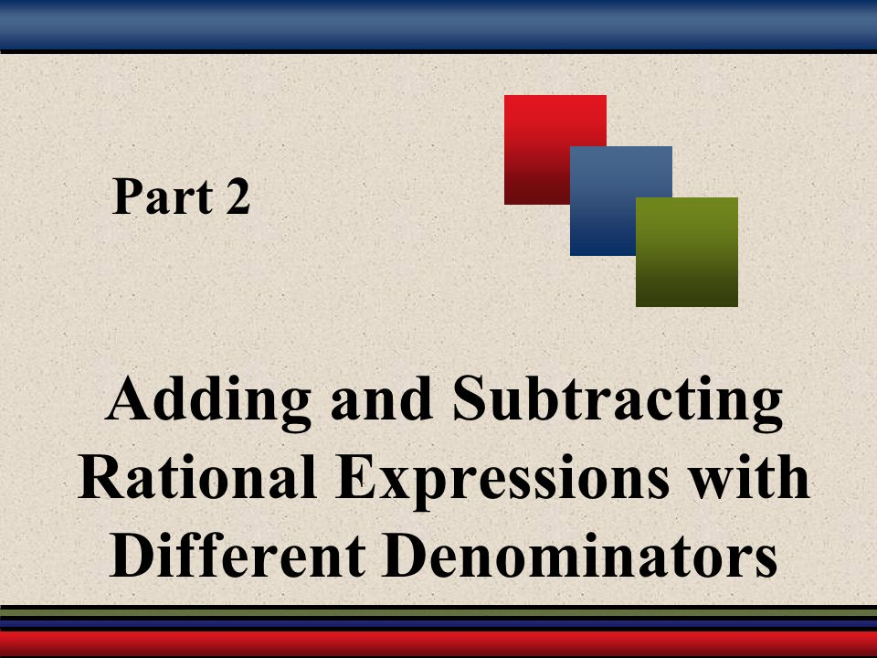 Part 2 Adding and Subtracting Rational Expressions with Different Denominators