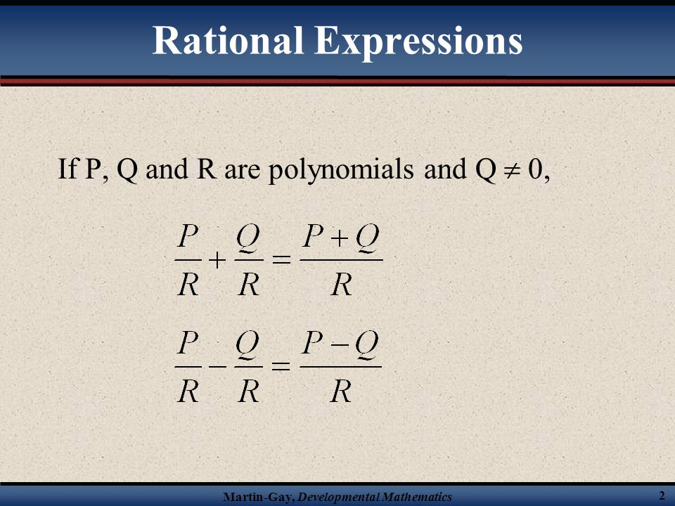 Rational Expressions If P, Q and R are polynomials and Q  0,