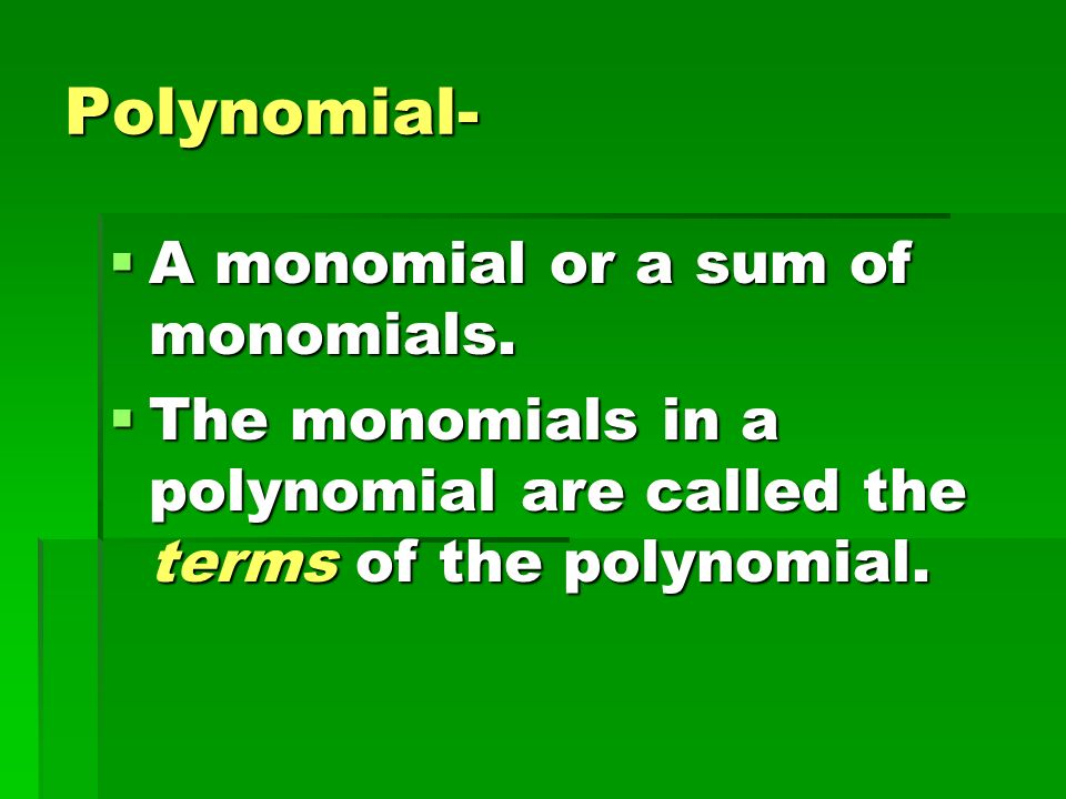 Polynomial- A monomial or a sum of monomials.