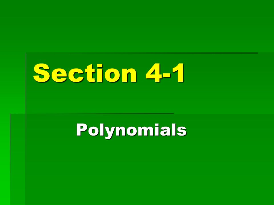 Section 4-1 Polynomials