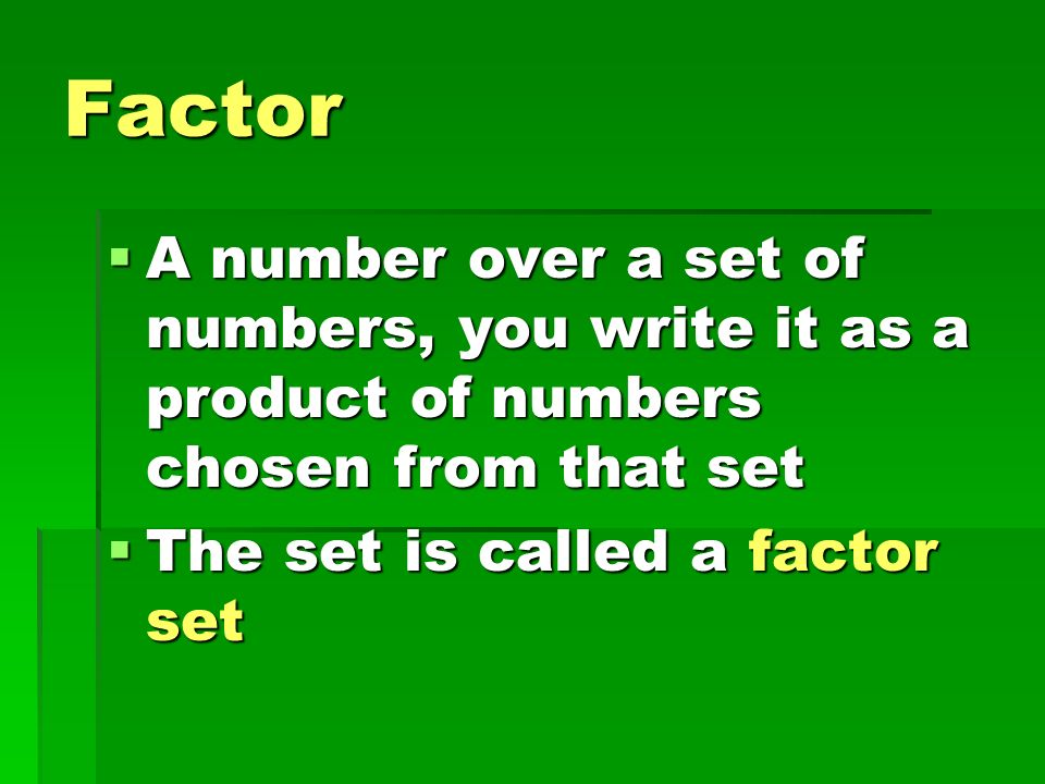 Factor A number over a set of numbers, you write it as a product of numbers chosen from that set.