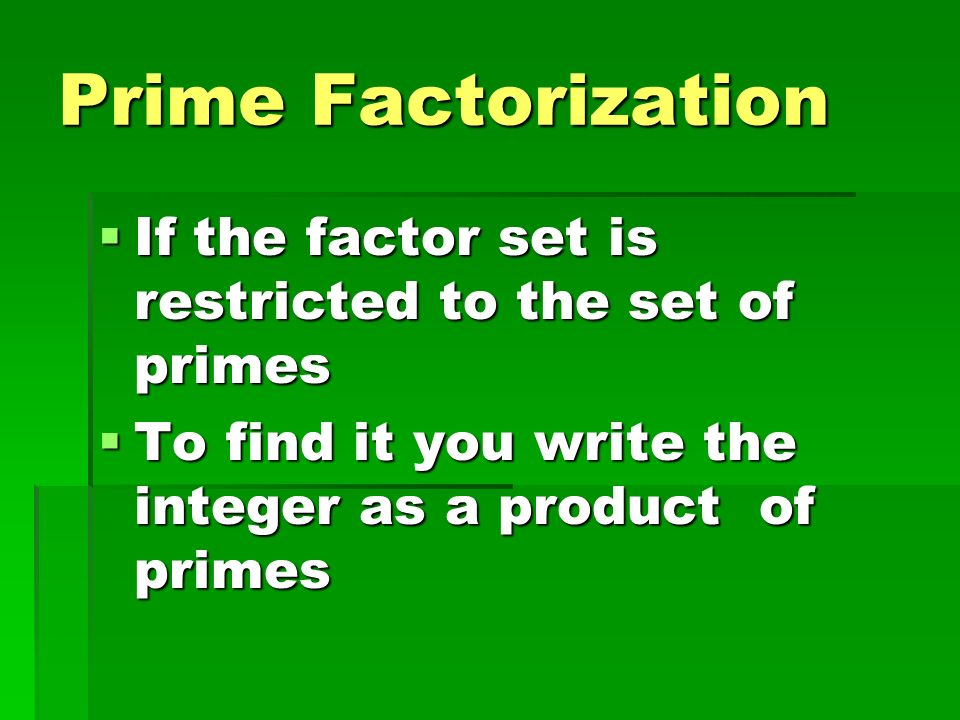 Prime Factorization If the factor set is restricted to the set of primes.