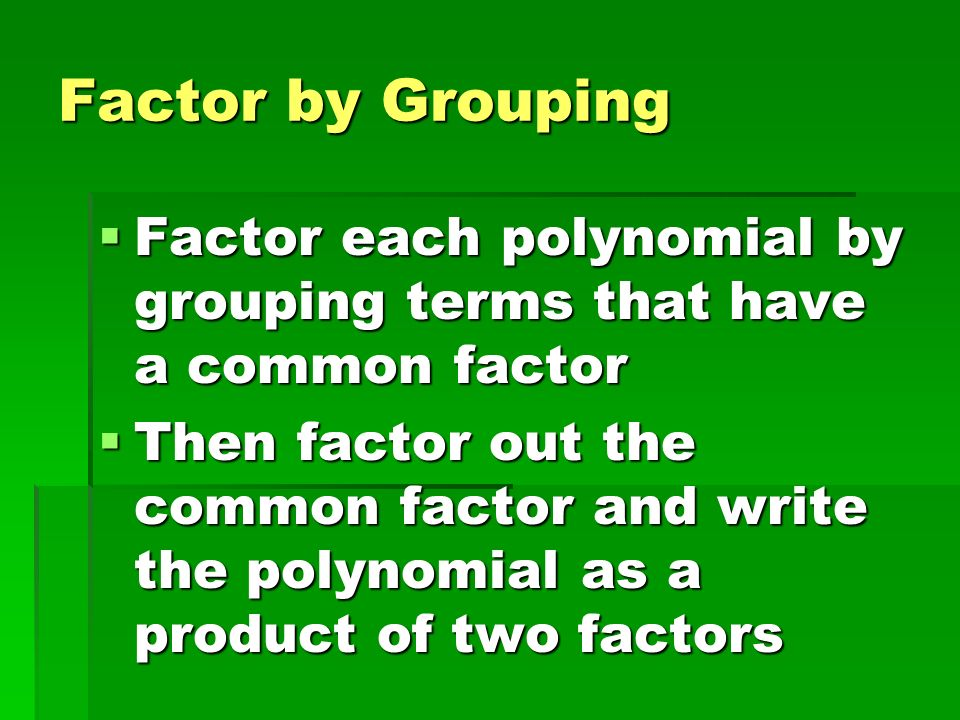 Factor by Grouping Factor each polynomial by grouping terms that have a common factor.
