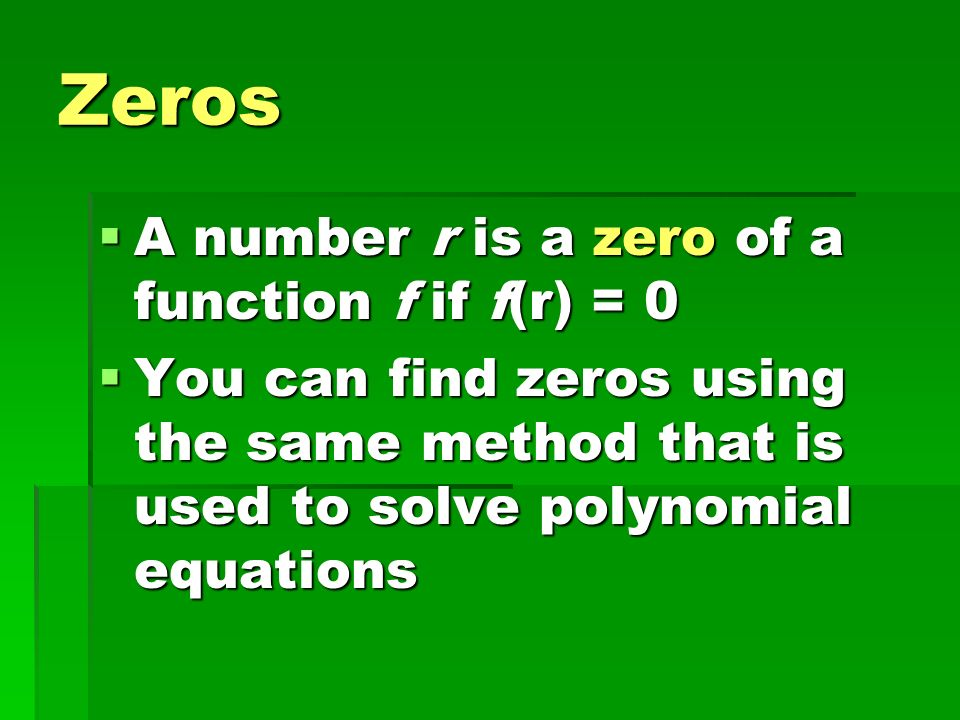 Zeros A number r is a zero of a function f if f(r) = 0