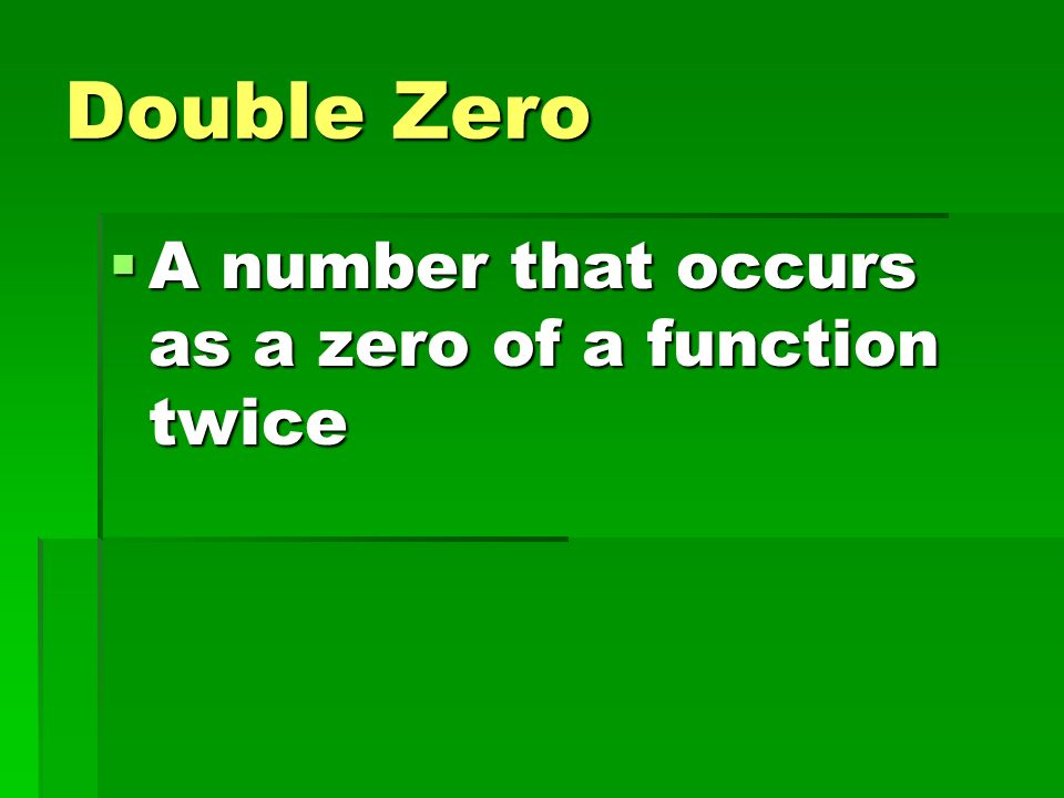 Double Zero A number that occurs as a zero of a function twice