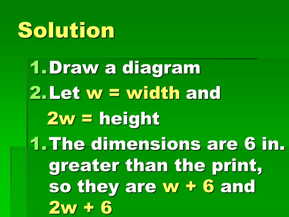Solution Draw a diagram Let w = width and 2w = height
