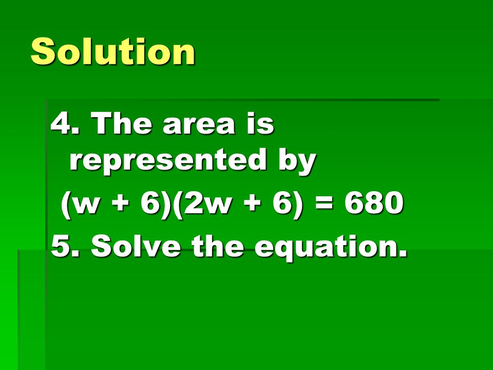 Solution 4. The area is represented by (w + 6)(2w + 6) = 680