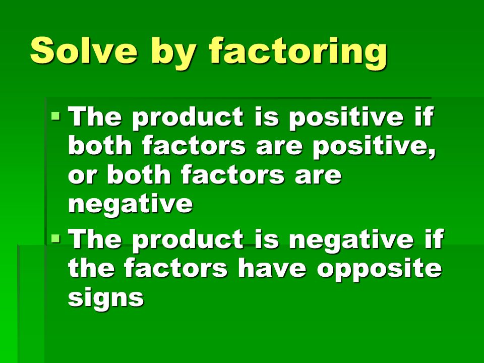 Solve by factoring The product is positive if both factors are positive, or both factors are negative.
