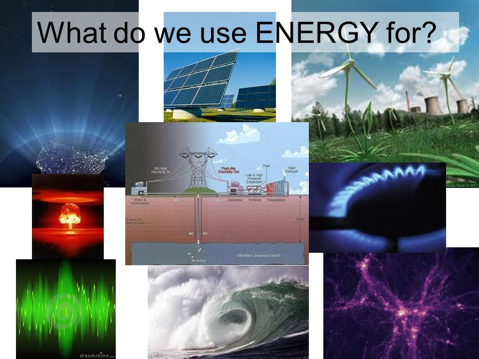 What do we use ENERGY for