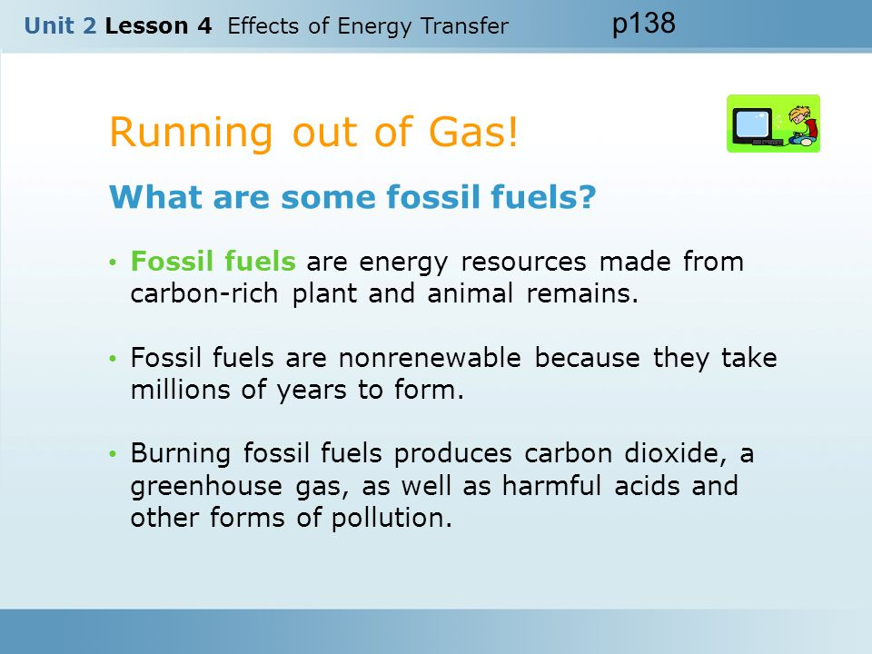 Running out of Gas! What are some fossil fuels p138