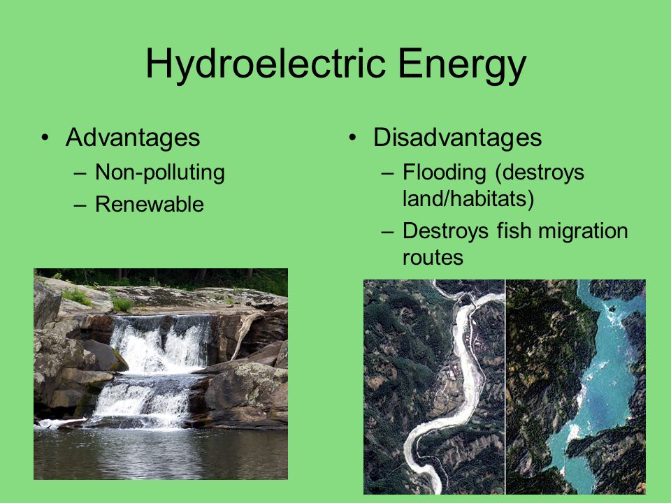 Hydroelectric Energy Advantages Disadvantages Non-polluting Renewable