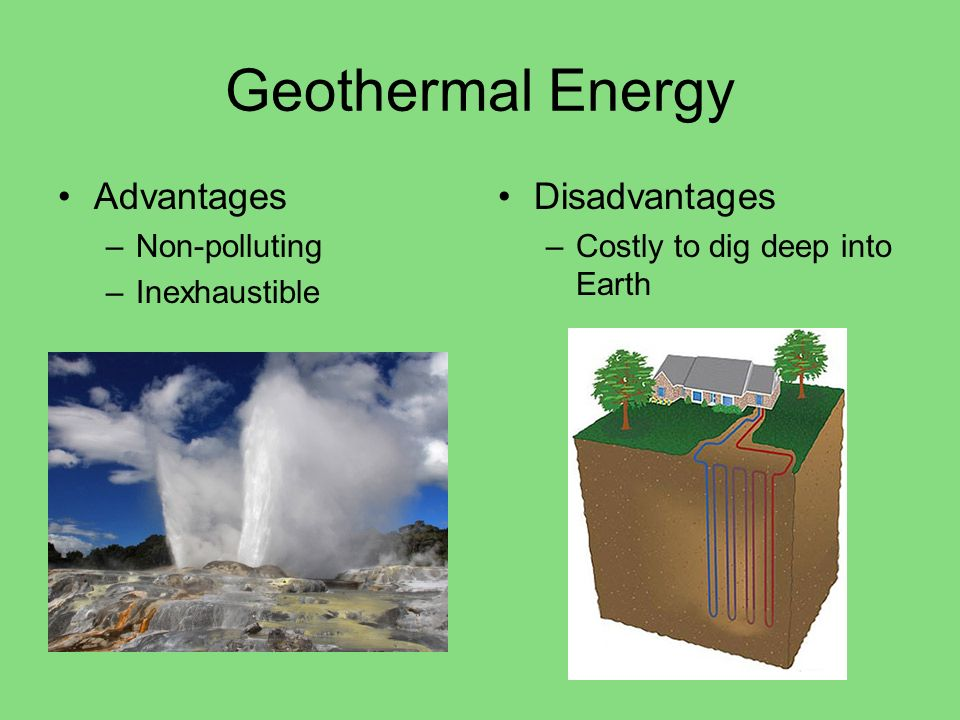 Geothermal Energy Advantages Disadvantages Non-polluting Inexhaustible