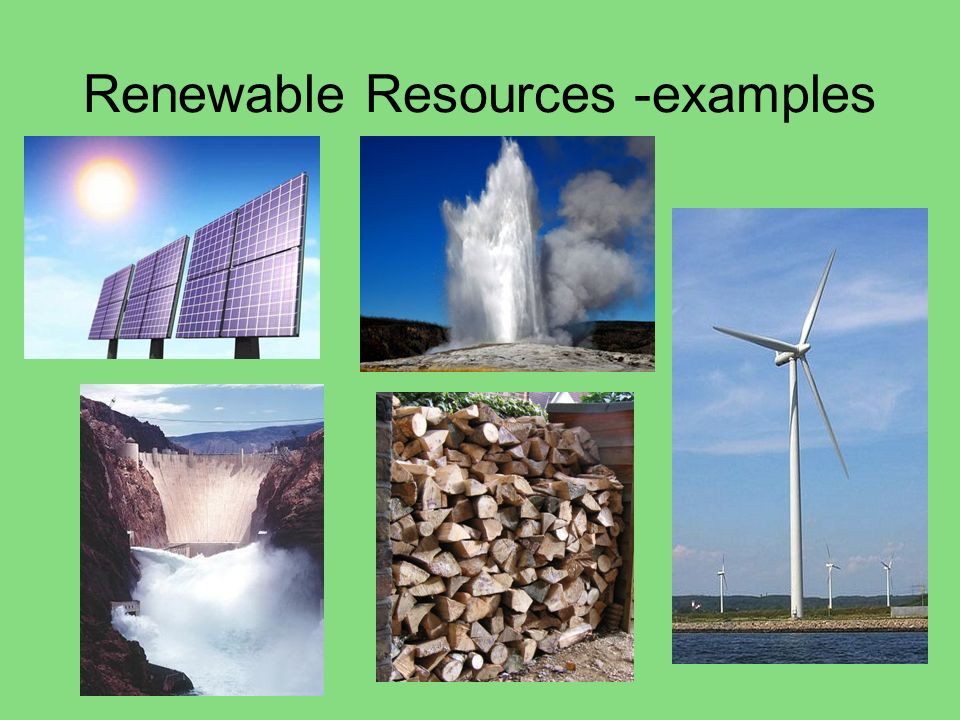 Renewable Resources -examples
