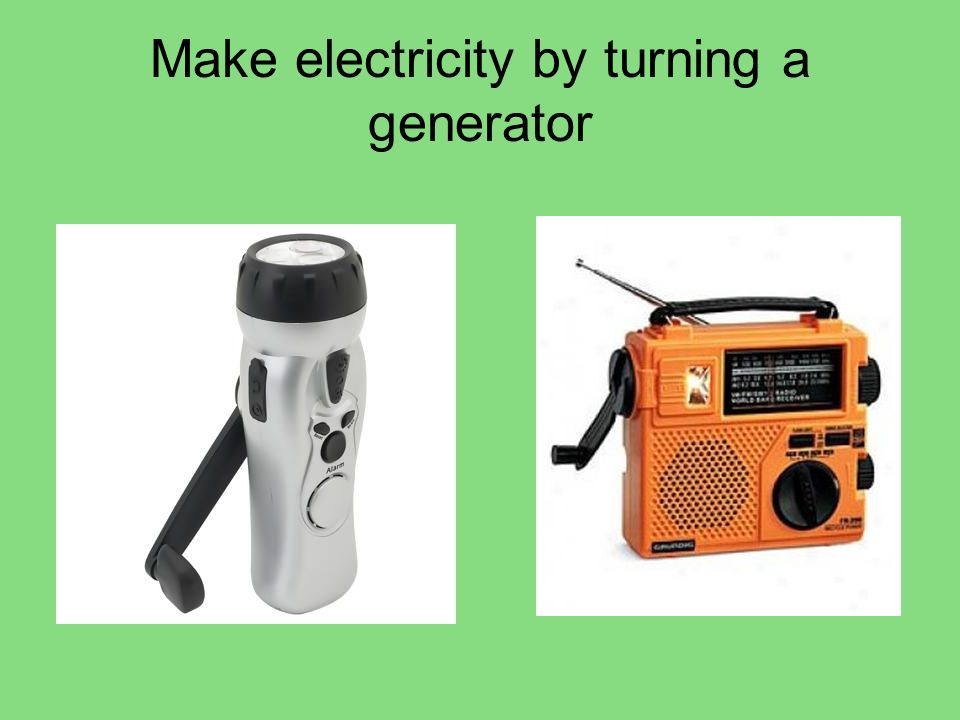 Make electricity by turning a generator