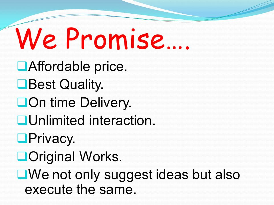 We Promise…. Affordable price. Best Quality. On time Delivery.