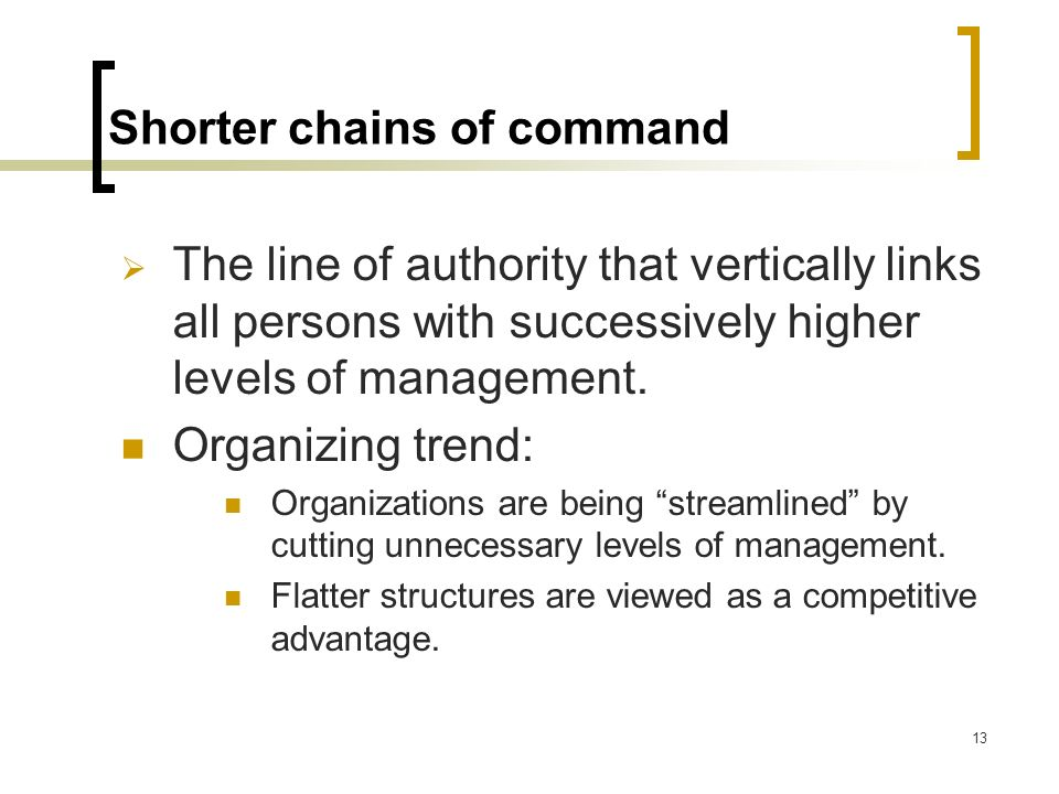 Shorter chains of command