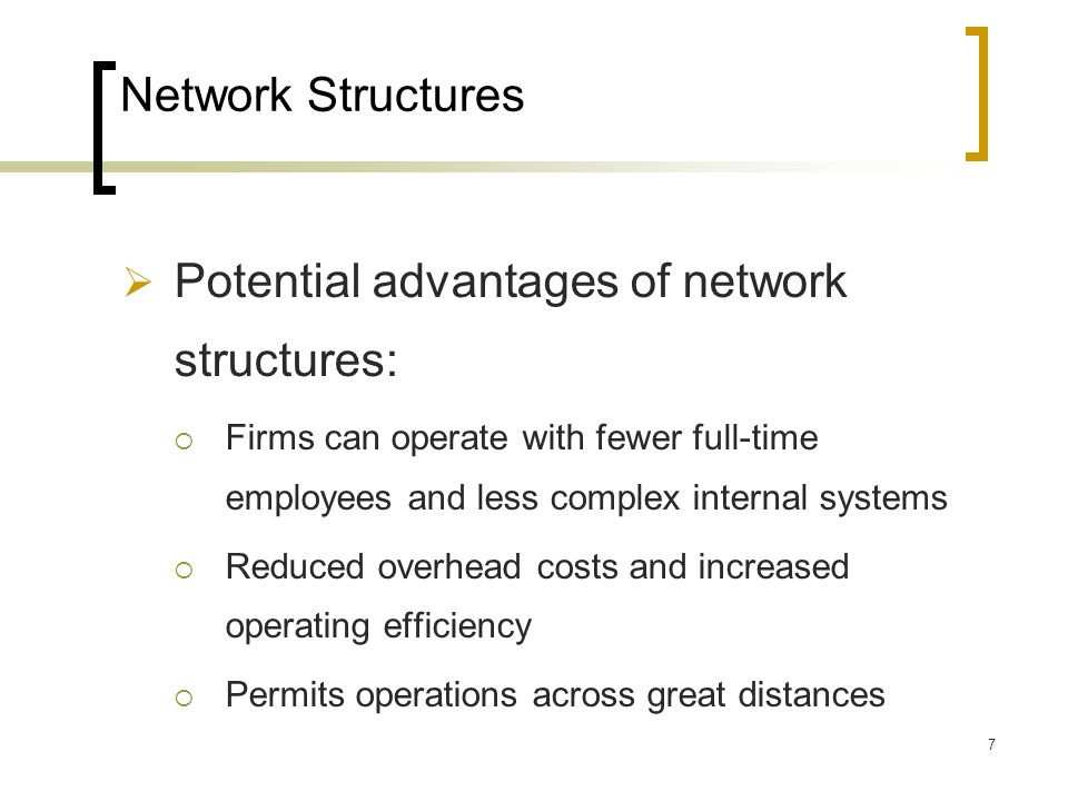 Potential advantages of network structures: