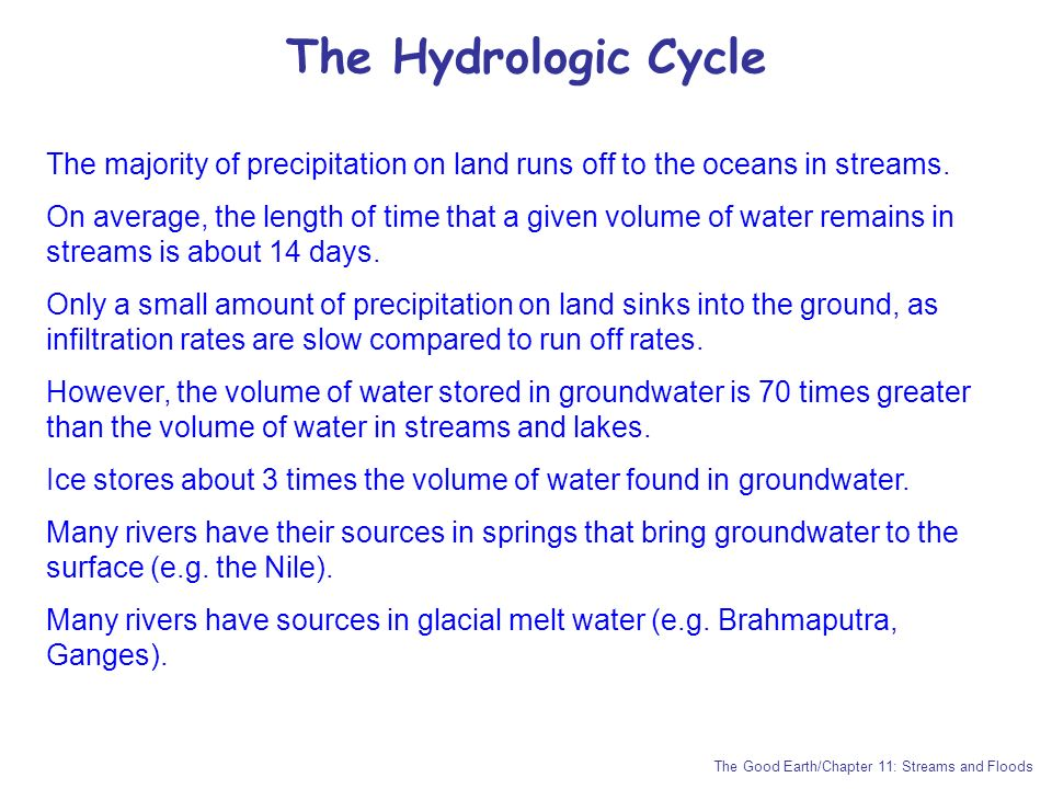 The Hydrologic Cycle The majority of precipitation on land runs off to the oceans in streams.