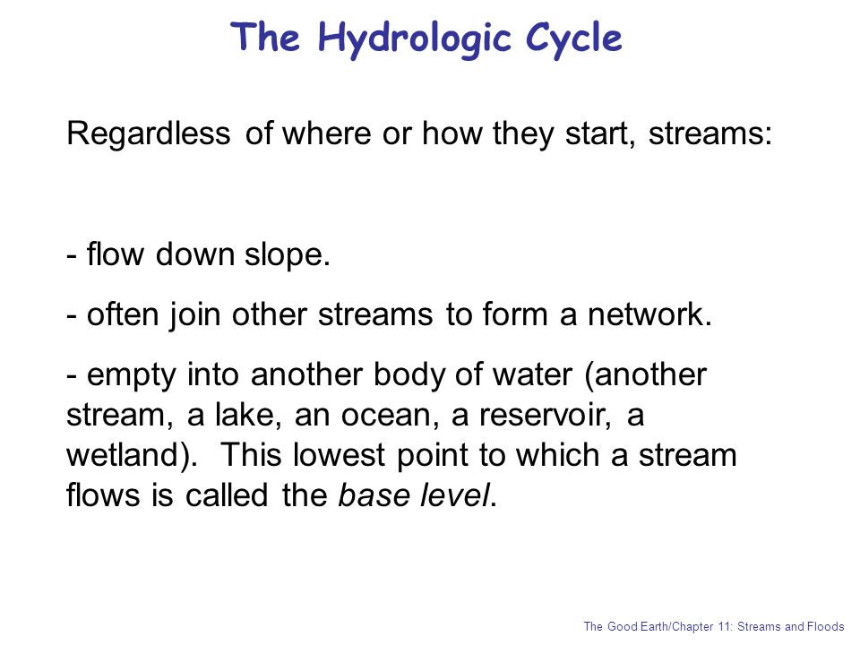 The Hydrologic Cycle Regardless of where or how they start, streams: