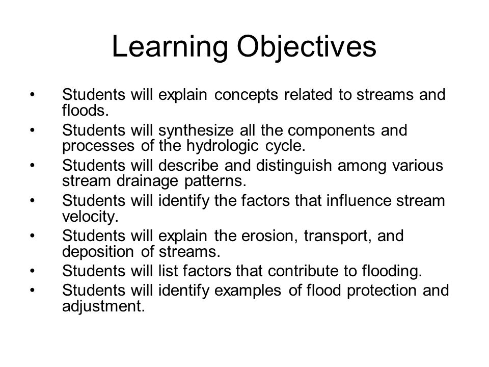 Learning Objectives Students will explain concepts related to streams and floods.
