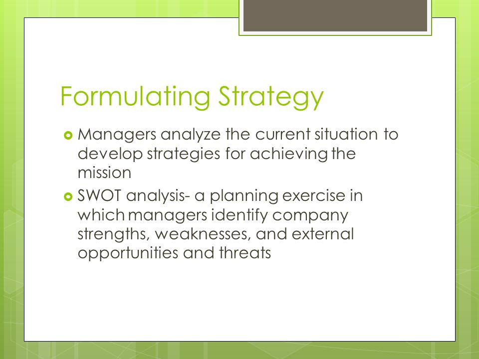 Formulating Strategy Managers analyze the current situation to develop strategies for achieving the mission.