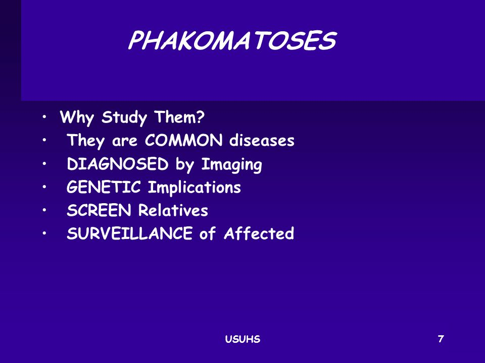 PHAKOMATOSES Why Study Them They are COMMON diseases
