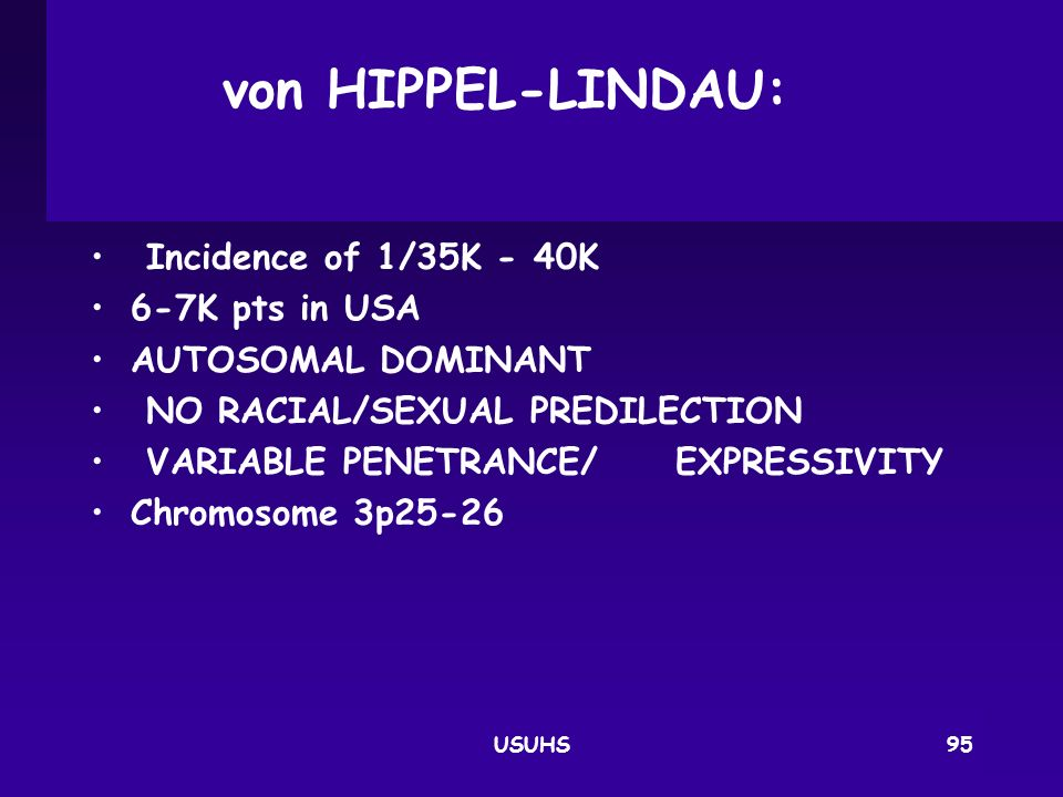 von HIPPEL‑LINDAU: Incidence of 1/35K ‑ 40K 6‑7K pts in USA