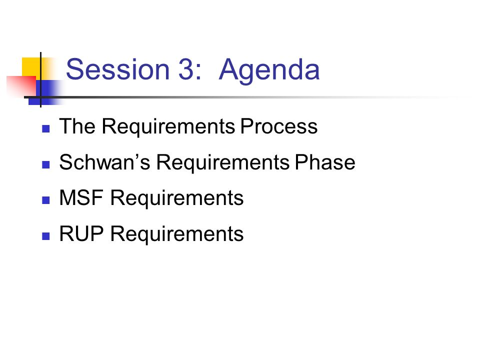 Session 3: Agenda The Requirements Process Schwan's Requirements Phase