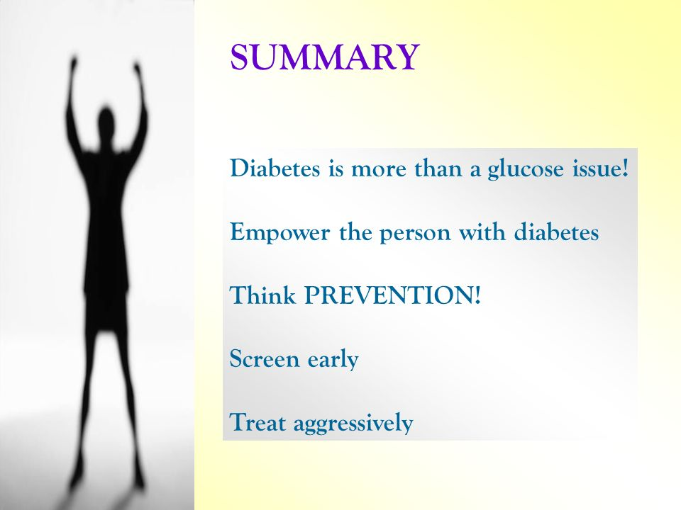 SUMMARY Diabetes is more than a glucose issue!