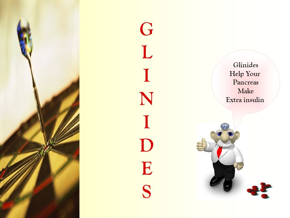 Glinides Help Your Pancreas Make Extra insulin G L I N I D E S