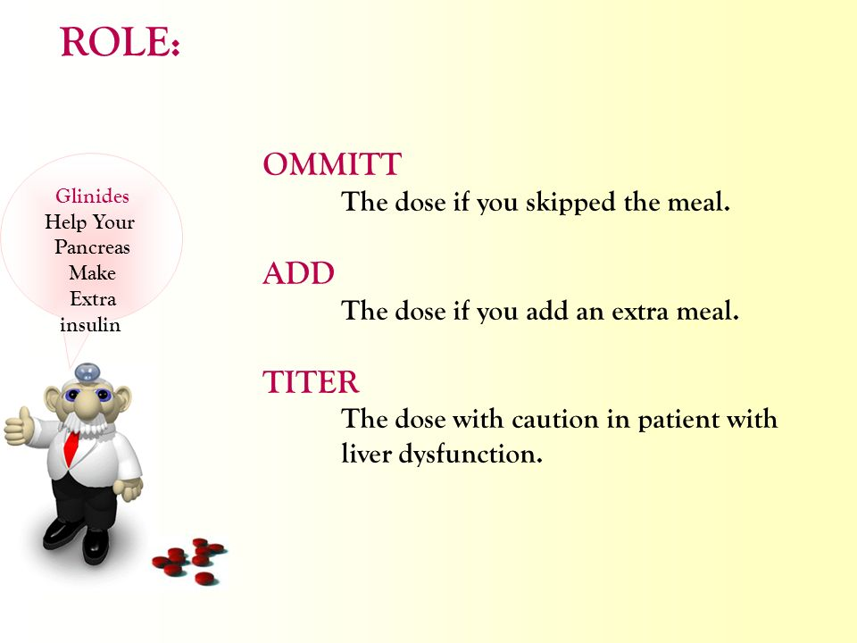 ROLE: OMMITT ADD TITER The dose if you skipped the meal.